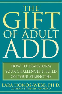 The Gift of Adult ADD By Honos-Webb, Lara, Ph.D.